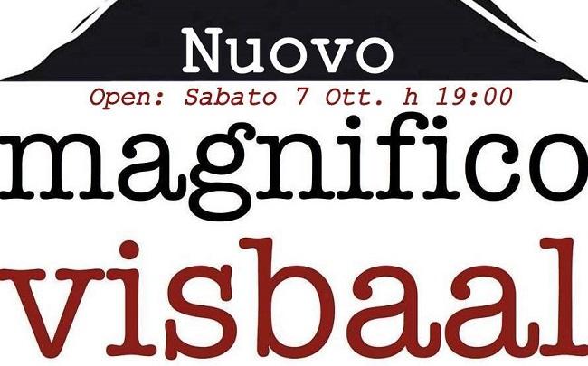Sabato 7 Ottobre, Festa Apertura Nuovo Magnifico Visbaal