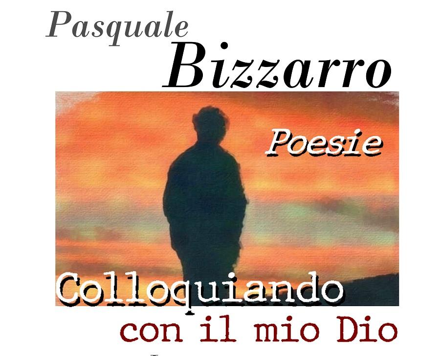 """""""Colloquiando con il mio Dio"""": il libro di Pasquale Bizzarro"""